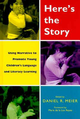 Here's the Story: Using Narrative to Promote Young Children's Language and Literacy Learning - Meier, Daniel R (Editor), and de la Luz Reyes, Maria (Foreword by)