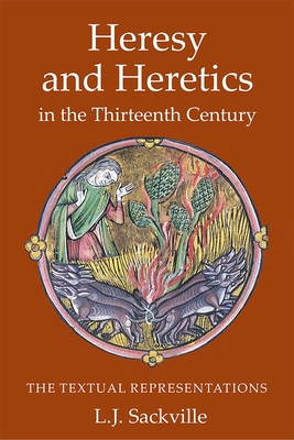 Heresy and Heretics in the Thirteenth Century: The Textual Representations - Sackville, L J