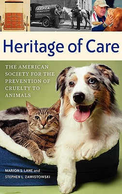 Heritage of Care: The American Society for the Prevention of Cruelty to Animals - Lane, Marion S, and Zawistowski, Stephen L Ph D, and Becker, Marty (Foreword by)