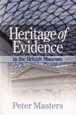 Heritage of Evidence: In the British Museum - Masters, Peter