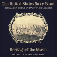 Heritage of the March, Vol. 1: Robert Browne Hall and Carl Teike - United States Navy Band; Donald W. Stauffer (conductor)