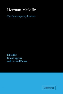 Herman Melville: The Contemporary Reviews - Higgins, Brian (Editor)