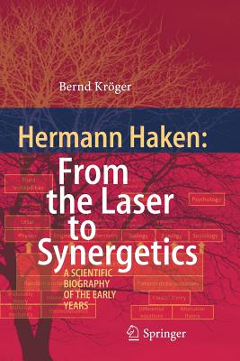 Hermann Haken: From the Laser to Synergetics: A Scientific Biography of the Early Years - Kroger, Bernd
