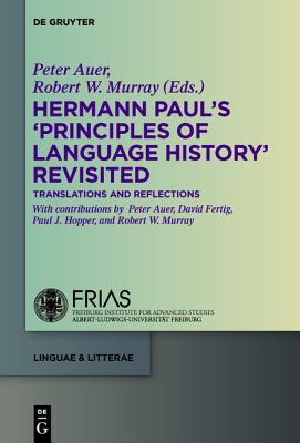 Hermann Paul's 'Principles of Language History' Revisited: Translations and Reflections - Auer, Peter (Contributions by)