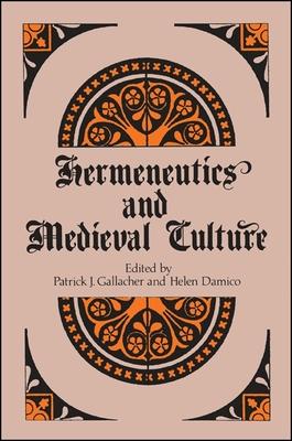 Hermeneutics and Medieval Culture - Gallacher, Patrick J (Editor), and Damico, Helen (Editor)