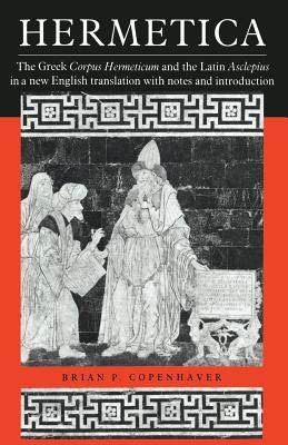 Hermetica: The Greek Corpus Hermeticum and the Latin Asclepius in a New English Translation, with Notes and Introduction - Copenhaver, Brian P (Editor), and Brian P, Copenhaver (Editor)