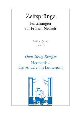 Hermetik - Das 'Andere' Im Luthertum: Zur Diskussion Um Die Anfange Deutscher Naturlyrik - Kemper, Hans-Georg