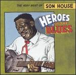 Heroes of the Blues: Very Best of Son House [Remastered]
