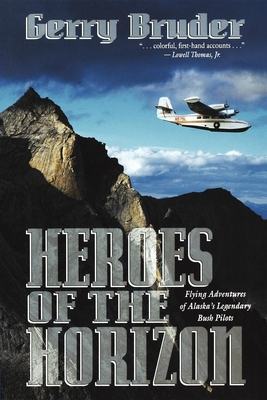 Heroes of the Horizon: Flying Adventures of Alaska - Bruder, Gerry