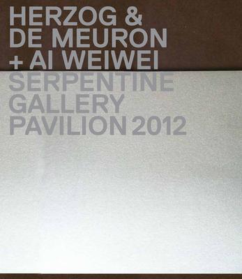 Herzog & De Meuron / Ai Weiwei: Serpentine Gallery Pavilion 2012 - Peyton-Jones, Julia, and Obrist, Hans-Ulrich, and Rykwert, Joseph