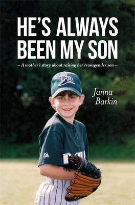 He's Always Been My Son: A Mother's Story about Raising Her Transgender Son - Barkin, Janna