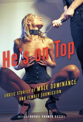 He's on Top: Erotic Stories of Male Dominance and Female Submission - Bussel, Rachel Kramer (Editor)