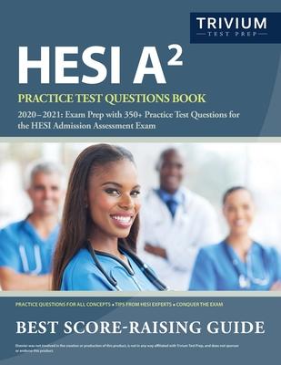 HESI A2 Practice Test Questions Book 2020-2021: Exam Prep with 350+ Practice Test Questions for the HESI Admission Assessment Exam - Trivium Health Care Exam Prep Team