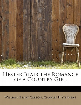 Hester Blair the Romance of a Country Girl - Carson, William Henry, and Stephens, Charles H