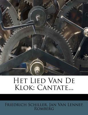 Het Lied Van de Klok: Cantate... - Schiller, Friedrich, and Romberg, and Jan Van Lennep (Creator)