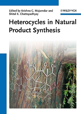 Heterocycles in Natural Product Synthesis - Majumdar, Krishna C. (Editor), and Chattopadhyay, Shital K. (Editor)