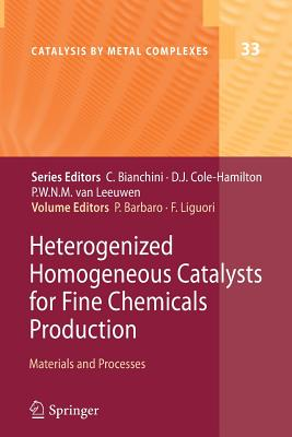 Heterogenized Homogeneous Catalysts for Fine Chemicals Production: Materials and Processes - Barbaro, Pierluigi (Editor)