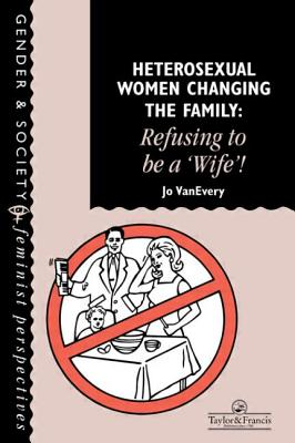 Heterosexual Women Changing the Family: Refusing to Be a 'Wife'! - Vanevery, Jo