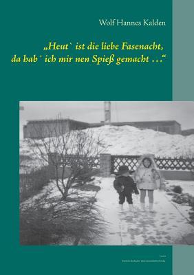 """Heut' Ist Die Liebe Fasenacht, Da Hab' Ich Mir Nen Spiess Gemacht ..."""" - Kalden, Wolf Hannes"""