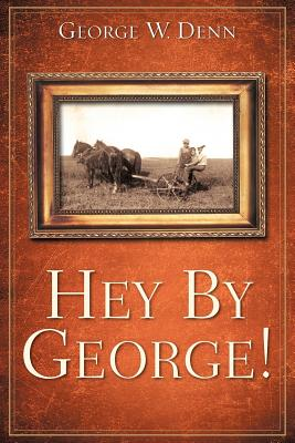 Hey by George! - Denn, George W