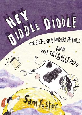 Hey Diddle Diddle: Our Best-Loved Nursery Rhymes and What They Really Mean - Foster, Sam