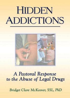 Hidden Addictions - McKeever, Bridget Clare, PhD, and Dayringer, Richard L