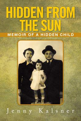 Hidden from the Sun: Memoir of a Hidden Child - Kalsner, Jenny