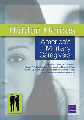 Hidden Heroes: America's Military Caregivers - Ramchand, Rajeev