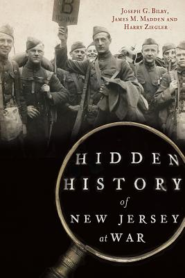 Hidden History of New Jersey at War - Bilby, Joseph G, and Madden, James M, and Ziegler, Harry