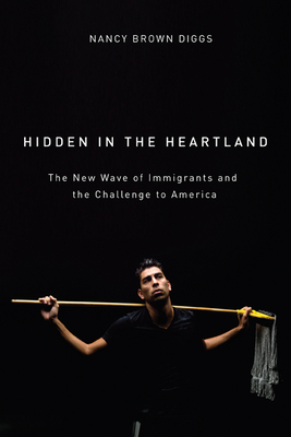 Hidden in the Heartland: The New Wave of Immigrants and the Challenge to America - Diggs, Nancy Brown