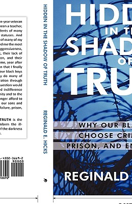 Hidden in the Shadow of Truth: Why Our Black Boys Choose Criminality, Prison, and Enslavement - Reginald E Hicks, E Hicks