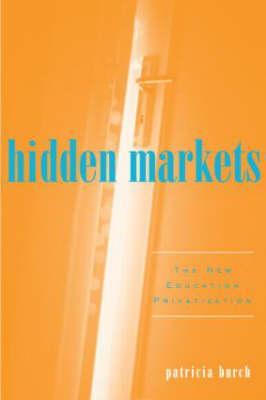 Hidden Markets: The New Education Privatization - Burch, Patricia