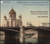 Hidden Music of the Russian Church - Evgeniya Tschishikova (soprano); Sergey Godin (tenor); Moscow Patriarchal Choir (choir, chorus); Ilya Tolkachev (conductor)