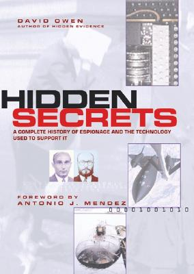 Hidden Secrets: The Complete History of Espionage and the Technology Used to Support It - Owen, David, and Mendez, Antonio (Foreword by)