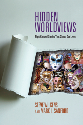 Hidden Worldviews: Eight Cultural Stories That Shape Our Lives - Wilkens, Steve, and Sanford, Mark L