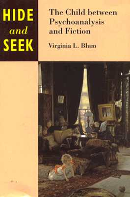 Hide and Seek: The Child Between Psychoanalysis and Fiction - Blum, Virginia