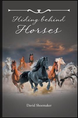 Hiding Behind Horses - Shoemaker, David