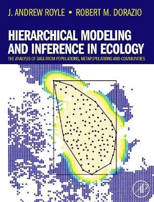 Hierarchical Modeling and Inference in Ecology: The Analysis of Data from Populations, Metapopulations and Communities - Royle, J Andrew, and Dorazio, Robert M