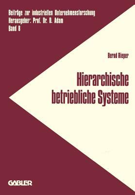 Hierarchische Betriebliche Systeme: Entwicklung Einer Konzeption Zur Analyse Und Gestaltung Des Verhaltens Betrieblicher Systeme - Rieper, Bernd