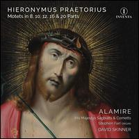 Hieronymus Praetorius: Motets in 8, 10, 12, 16 & 20 Parts - His Majestys Sagbutts and Cornetts; Stephen Farr (organ); Alamire (choir, chorus); David Skinner (conductor)