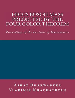Higgs Boson Mass Predicted by the Four Color Theorem - Dharwadker, Ashay, and Khachatryan, Vladimir
