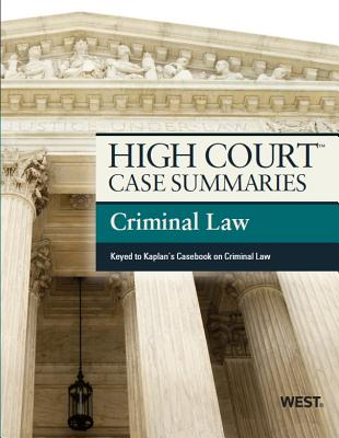 High Court Case Summaries on Criminal Law, Keyed to Kaplan, 7th - West Academic Publishing