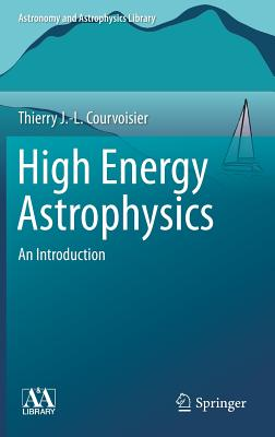 High Energy Astrophysics: An Introduction - Courvoisier, Theirry J. -L.
