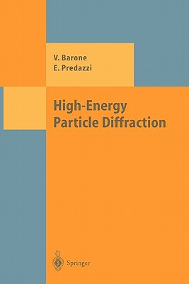 High-Energy Particle Diffraction - Barone, Vincenzo, and Predazzi, Enrico