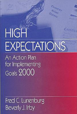 High Expectations: An Action Plan for Implementing Goals 2000 - Lunenburg, Fred C, Dr., and Irby, Beverly J, Dr.