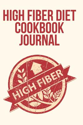 High Fiber Diet Cookbook Journal - Blokehead, The