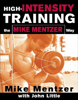 High-Intensity Training the Mike Mentzer Way - Mentzer, Mike, and Little, John R