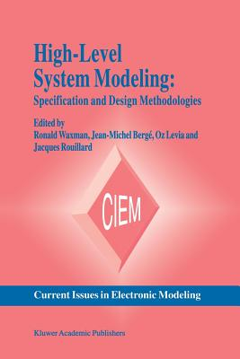 High-Level System Modeling: Specification and Design Methodologies - Waxman, Ronald (Editor), and Berge, Jean-Michel (Editor), and Levia, Oz (Editor)