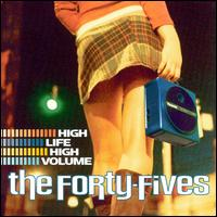 High Life High Volume - The Forty-Fives