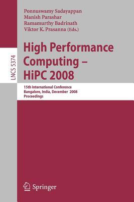 High Performance Computing - HIPC 2008: 15th International Conference, Bangalore, India, December 17-20, 2008, Proceedings - Sadayappan, P (Editor), and Parashar, Manish (Editor), and Badrinath, Ramamurthy (Editor)